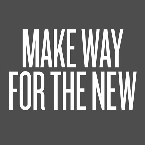 Make way for the new